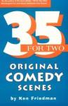 35 For Two: Original Comedy Scenes - Ken Friedman