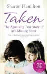 Taken: The Agonising True Story of my Missing Sister - Sharon Hamilton