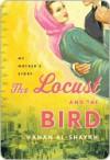 The Locust and the Bird: My Mother's Story - Hanan Al-Shaykh, حنان الشيخ