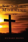 Sunday Morning, A Testimony of Life - Richard Brown