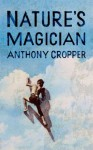 Nature's Magician - Anthony Cropper
