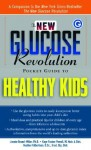 The New Glucose Revolution Pocket Guide to Healthy Kids - Jennie Brand-Miller, Kaye Foster-Powell, Heather Gilbertson