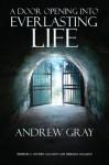 A Door Opening Into Everlasting Life - Andrew Gray, C. Matthew McMahon, Therese B. McMahon