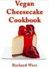 Vegan Cheesecake Cookbook - Richard West