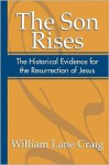 The Son Rises: Historical Evidence for the Resurrection of Jesus - William Lane Craig