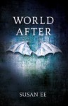 World After (Penryn and the End of Days, #2) - Susan Ee