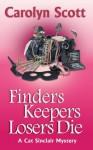 Finders Keepers Losers Die (Cat Sinclair Mysteries) - Carolyn Scott