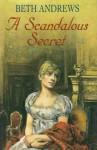A Scandalous Secret - Beth Andrews