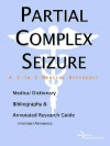 Partial Complex Seizure - A Medical Dictionary, Bibliography, and Annotated Research Guide to Internet References - ICON Health Publications