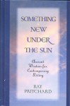 Something New Under the Sun: Ancient Wisdom for Contemporary Living - Ray Pritchard