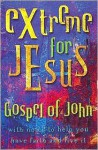 Extreme For Jesus Gospel Of John With Notes To Help You Have Faith And Live It - Anonymous, Thomas Nelson Publishers