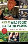 Guide to Wild Foods and Useful Plants - Christopher Nyerges, Ed Begley Jr.