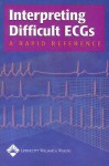 Interpreting Difficult ECGs: A Rapid Reference - Lippincott Williams & Wilkins, Stacey A. Follin, Springhouse