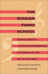 The Russian Piano School: Russian Pianists & Moscow Conservatoire Professors on the Art of the Piano - Christopher Barnes