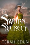 Sworn to Secrecy - Terah Edun
