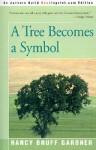 A Tree Becomes a Symbol - Nancy Gardner