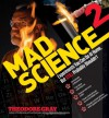 Mad Science 2: Experiments You Can Do At Home, But STILL Probably Shouldn't (Theo Gray's Mad Science) - Theodore Gray