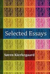 Selected Essays: The Crowd Is Untruth, Diapsalmata, in Vino Veritas (the Banquet), Fear and Trembling, Preparation for a Christian Life, Selections from the Present Moment - Søren Kierkegaard, Charles K. Bellinger