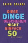 Diese Dinge geschehen nicht einfach so: Roman (German Edition) - Taiye Selasi, Adelheid Zöfel
