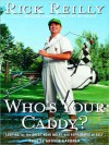 Who's Your Caddy?: Looping for the Great, Near Great, and Reprobates of Golf - Rick Reilly, Grover Gardner