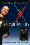 Fantastic Realities: 49 Mind Journeys And a Trip to Stockholm - Frank Wilczek