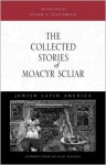 The Collected Stories of Moacyr Scliar (Jewish Latin America Series) - Moacyr Scliar, Scliar