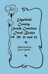 Edgefield County, South Carolina: Deed Books 19, 20, 21, & 22 - Carol Wells