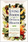 Living Foods for Optimum Health: Your Complete Guide to the Healing Power of Raw Foods - Theresa Digeronimo, Brian Clement, Brian R. Clement
