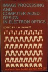 Image Processing and Computer-Aided Design in Electron Optics - Peter W. Hawkes