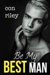 Be My Best Man - Con Riley