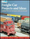 Freight Car Projects and Ideas: Modeling Tips and Techniques Useful in Any Scale - Kent J. Johnson
