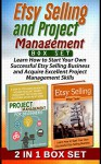 Etsy Selling and Project Management Box Set: Learn How to Start Your Own Successful Etsy Selling Business and Acquire Excellent Project Management Skills ... For Beginners, Etsy selling success) - Ethan Taylor, Isabella Brown