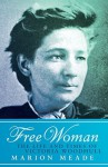 Free Woman: The Life and Times of Victoria Woodhull by Meade, Marion (2014) Paperback - Marion Meade