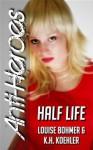 Half Life - Louise Bohmer, K.H. Koehler