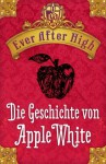 Ever After High - Die Geschichte von Apple White - Shannon Hale, Sabine Bhose