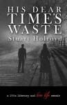 His Dear Time's Waste - Stuart Holroyd