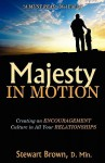 Majesty In Motion: Creating An Encouragement Culture In All Your Relationships - Stewart Brown