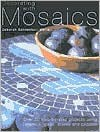Decorating with Mosaics: Over 20 Step-By-Step Projects Using Ceramics, Glass, Terracotta and Pebbles - Deborah Schneebeli-Morrell