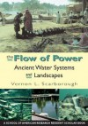 The Flow of Power: Ancient Water Systems and Landscapes - Vernon L. Scarborough