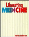 Liberating Medicine - David Seedhouse