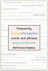 Frequently Misused/Misspelled Words and Phrases: and How to Use Them Correctly - Mark Terence Chapman