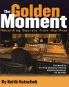 The Golden Moment: Recording Secrets from the Pros - Keith Hatschek
