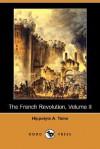 The French Revolution, Volume II (Dodo Press) - Hippolyte Taine