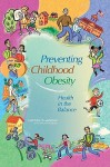 Preventing Childhood Obesity: Health in the Balance - Committee on Prevention of Obesity in Ch, Committee on Prevention of Obesity in Children and Youth, Catharyn T. Liverman, Jeffrey P. Koplan, Vivica A. Kraak, Committee on Prevention of Obesity in Ch