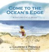 Come to the Ocean's Edge - Laurence Pringle