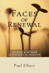 Faces of Renewal: Studies in Honor of Stanley M. Horton - Paul Elbert