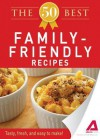 The 50 Best Family-Friendly Recipes: Tasty, Fresh, and Easy to Make! - Editors Of Adams Media