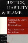 Justice, Liability And Blame: Community Views And The Criminal Law - Paul H. Robinson, John M. Darley