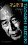 The Theatre Practice of Tadashi Suzuki: A Critical Sudy with DVD Examples - Paul Allain