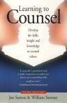 Learning to Counsel: Develop the Skills, Insight and Knowledge to Counsel Others - Jan Sutton, William Stewart